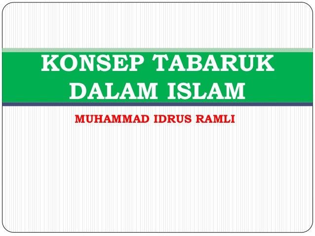 KONSEP TABARUK  DALAM ISLAM  MUHAMMAD IDRUS RAMLI