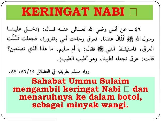 KERINGAT NABI  Sahabat Ummu Sulaim  mengambil keringat Nabi dan  menaruhnya ke dalam botol,  sebagai minyak wangi.