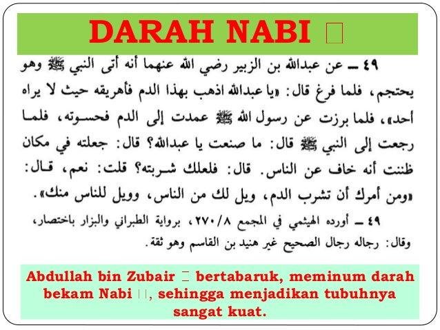 DARAH NABI  Abdullah bin Zubair bertabaruk, meminum darah  bekam Nabi , sehingga menjadikan tubuhnya  sangat kuat.