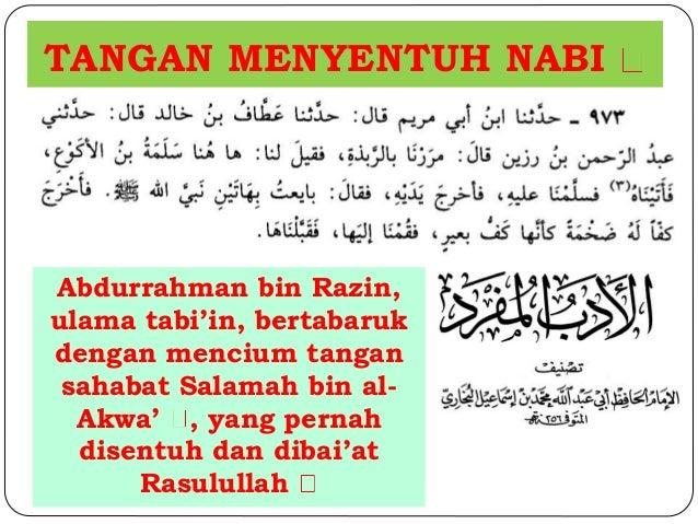 TANGAN MENYENTUH NABI  Abdurrahman bin Razin,  ulama tabi'in, bertabaruk  dengan mencium tangan  sahabat Salamah bin al-  ...