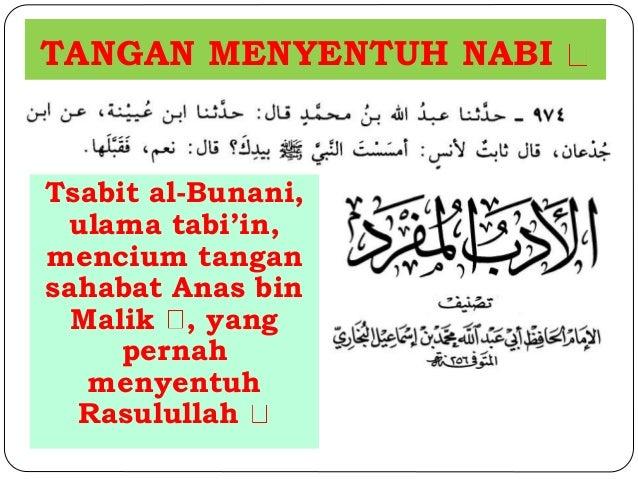 TANGAN MENYENTUH NABI  Tsabit al-Bunani,  ulama tabi'in,  mencium tangan  sahabat Anas bin  Malik , yang  pernah  menyentu...