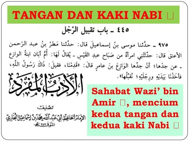TANGAN DAN KAKI NABI  Sahabat Wazi' bin  Amir , mencium  kedua tangan dan  kedua kaki Nabi