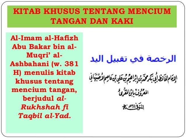 KITAB KHUSUS TENTANG MENCIUM  TANGAN DAN KAKI  Al-Imam al-Hafizh  Abu Bakar bin al-  Muqri' al-  Ashbahani (w. 381  H) men...