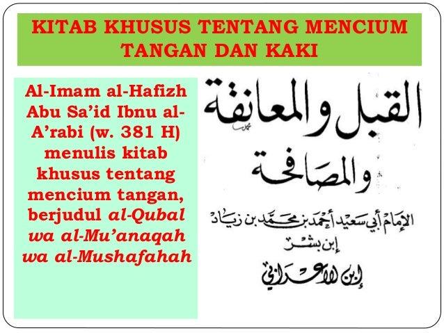 KITAB KHUSUS TENTANG MENCIUM  TANGAN DAN KAKI  Al-Imam al-Hafizh  Abu Sa'id Ibnu al-  A'rabi (w. 381 H)  menulis kitab  kh...