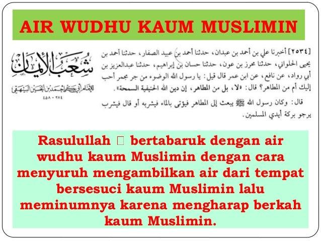 AIR WUDHU KAUM MUSLIMIN  Rasulullah bertabaruk dengan air  wudhu kaum Muslimin dengan cara  menyuruh mengambilkan air dari...