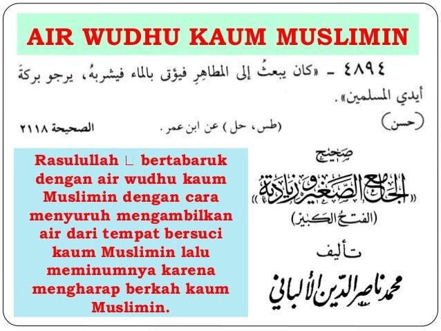 AIR WUDHU KAUM MUSLIMIN  Rasulullah bertabaruk  dengan air wudhu kaum  Muslimin dengan cara  menyuruh mengambilkan  air da...