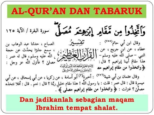 AL-QUR'AN DAN TABARUK  Dan jadikanlah sebagian maqam  Ibrahim tempat shalat.