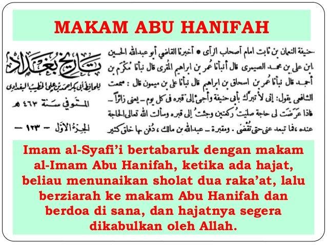 MAKAM ABU HANIFAH  Imam al-Syafi'i bertabaruk dengan makam  al-Imam Abu Hanifah, ketika ada hajat,  beliau menunaikan shol...