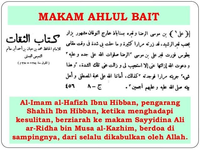 MAKAM AHLUL BAIT  Al-Imam al-Hafizh Ibnu Hibban, pengarang  Shahih Ibn Hibban, ketika menghadapi  kesulitan, berziarah ke ...