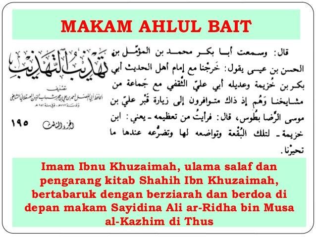 MAKAM AHLUL BAIT  Imam Ibnu Khuzaimah, ulama salaf dan  pengarang kitab Shahih Ibn Khuzaimah,  bertabaruk dengan berziarah...