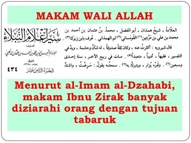 MAKAM WALI ALLAH  Menurut al-Imam al-Dzahabi,  makam Ibnu Zirak banyak  diziarahi orang dengan tujuan  tabaruk
