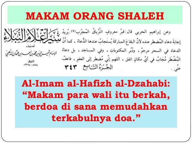 """MAKAM ORANG SHALEH  Al-Imam al-Hafizh al-Dzahabi:  """"Makam para wali itu berkah,  berdoa di sana memudahkan  terkabulnya do..."""