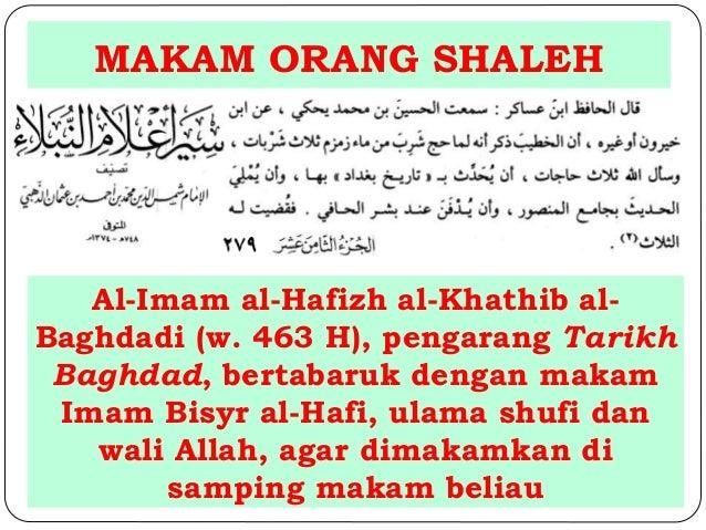 MAKAM ORANG SHALEH  Al-Imam al-Hafizh al-Khathib al-  Baghdadi (w. 463 H), pengarang Tarikh  Baghdad, bertabaruk dengan ma...