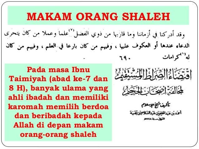 MAKAM ORANG SHALEH  Pada masa Ibnu  Taimiyah (abad ke-7 dan  8 H), banyak ulama yang  ahli ibadah dan memiliki  karomah me...