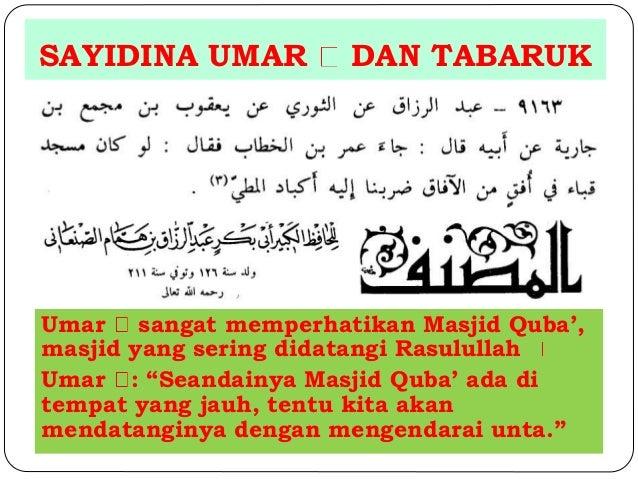 """SAYIDINA UMAR DAN TABARUK  Umar sangat memperhatikan Masjid Quba',  masjid yang sering didatangi Rasulullah  Umar : """"Seand..."""