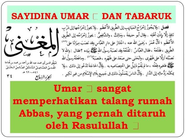 SAYIDINA UMAR DAN TABARUK  Umar sangat  memperhatikan talang rumah  Abbas, yang pernah ditaruh  oleh Rasulullah