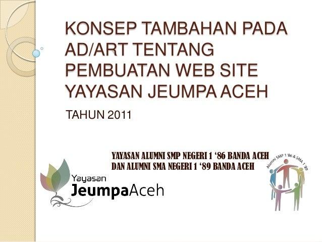 KONSEP TAMBAHAN PADA AD/ART TENTANG PEMBUATAN WEB SITE YAYASAN JEUMPA ACEH TAHUN 2011 YAYASAN ALUMNI SMP NEGERI 1 '86 BAND...