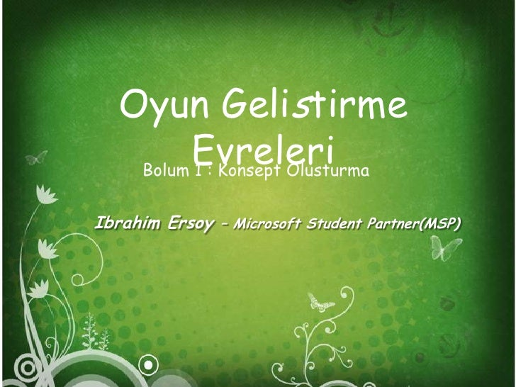 Oyun Gelistirme Evreleri<br />Bolum 1 : Konsept Olusturma<br />Ibrahim Ersoy – Microsoft Student Partner(MSP)<br />