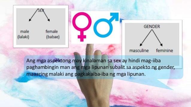 Ang mga aspektong may kinalaman sa sex ay hindi mag-iiba paghambingin man ang mga lipunan subalit sa aspekto ng gender, ma...