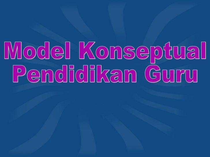 • Model konseptual pendidikan guru adalah  dirangka berlandaskan kepada dasar  Falsafah Pendidikan Guru dan Matlamat  Pend...