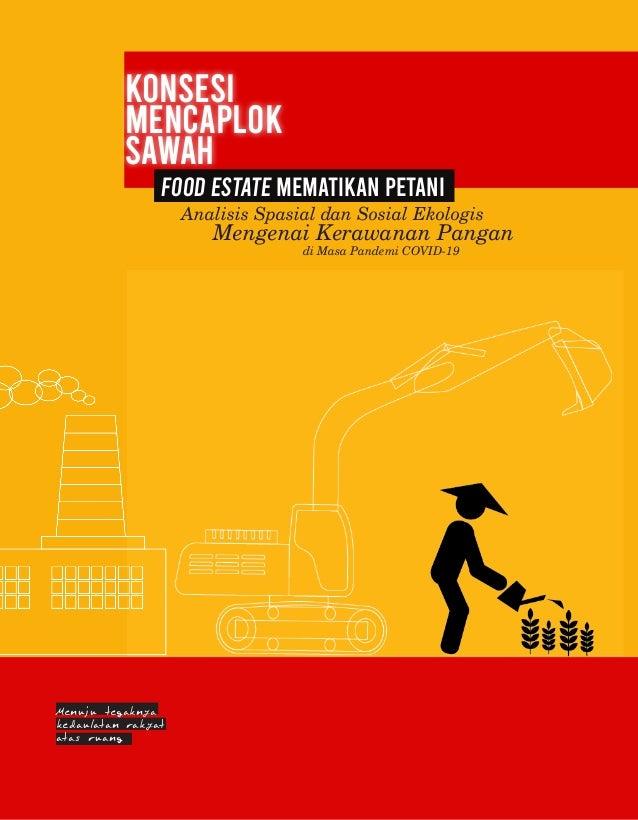 KONSESI MENCAPLOK SAWAH FOOD ESTATE MEMATIKAN PETANI    Analisis Spasial dan Sosial Ekologis                          M...