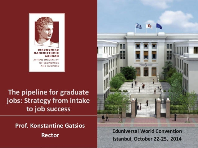 The pipeline for graduate jobs: Strategy from intake to job success  Prof. Konstantine Gatsios  Rector  Eduniversal World ...