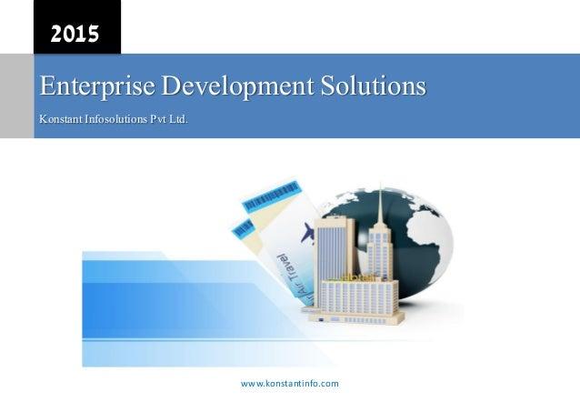 Enterprise Development Solutions Konstant Infosolutions Pvt Ltd. 2015 www.konstantinfo.com