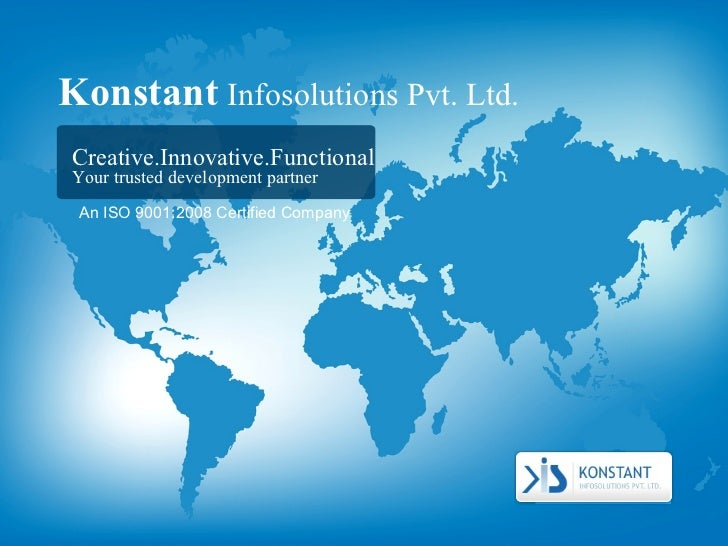 Konstant   Infosolutions Pvt. Ltd. Creative.Innovative.Functional Your trusted development partner An ISO 9001:2008 Certif...
