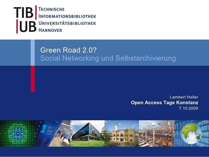Green Road 2.0? Social Networking und Selbstarchivierung Lambert Heller Open Access Tage Konstanz 7.10.2009