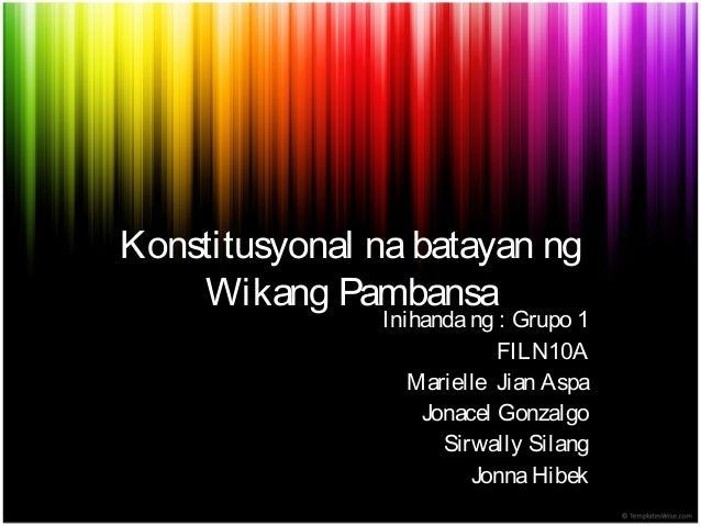 Konstitusyonal nabatayan ng Wikang Pambansa Inihandang : Grupo 1 FILN10A Marielle Jian Aspa Jonacel Gonzalgo Sirwally Sila...