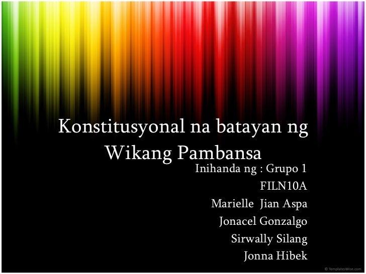 Konstitusyonal na batayan ng Wikang Pambansa Inihanda ng : Grupo 1 FILN10A Marielle  Jian Aspa Jonacel Gonzalgo Sirwally S...
