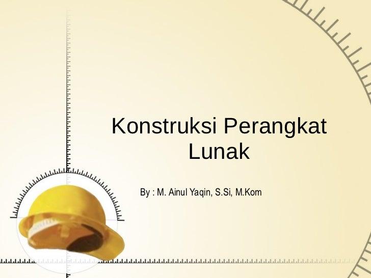 Konstruksi Perangkat Lunak By : M. Ainul Yaqin, S.Si, M.Kom