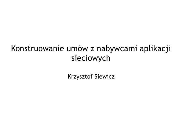 Konstruowanie umów z nabywcami aplikacji sieciowych Krzysztof Siewicz