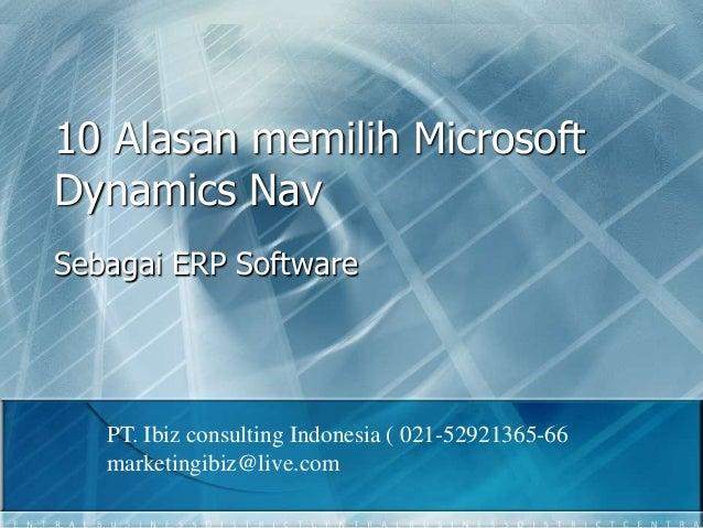 10 Alasan memilih Microsoft Dynamics Nav Sebagai ERP Software PT. Ibiz consulting Indonesia ( 021-52921365-66 marketingibi...