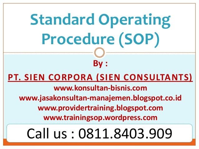 Standard Operating Procedure (SOP) By : PT. SIEN CORPORA (SIEN CONSULTANTS) www.konsultan-bisnis.com www.jasakonsultan-man...