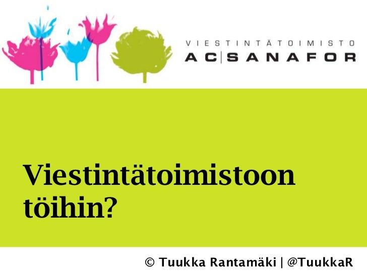 Viestintätoimistoontöihin?        © Tuukka Rantamäki | @TuukkaR