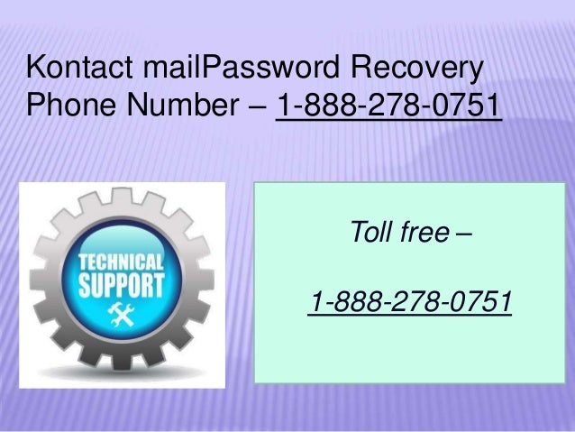 Kontact mailPassword Recovery Phone Number – 1-888-278-0751 Toll free – 1-888-278-0751