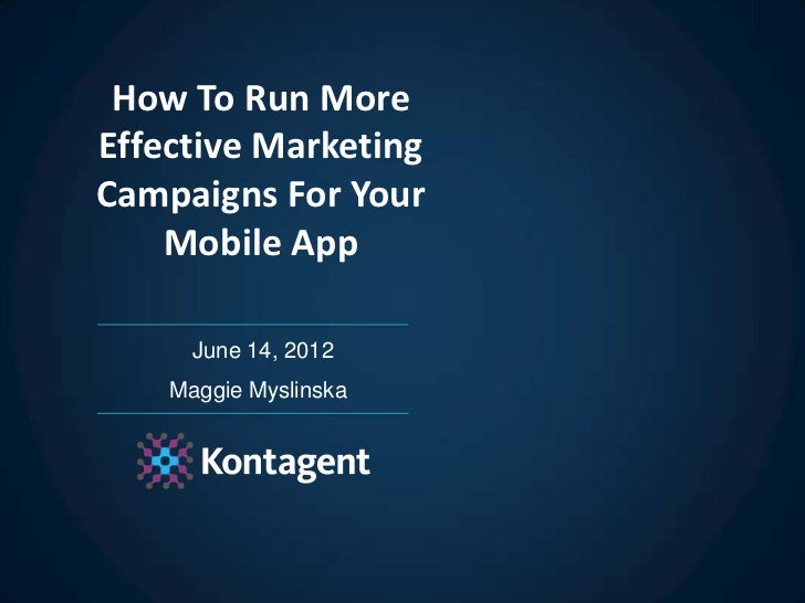 How To Run MoreEffective MarketingCampaigns For Your    Mobile App      June 14, 2012    Maggie Myslinska