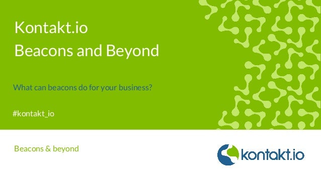 #kontakt_io Kontakt.io Beacons and Beyond What can beacons do for your business? Beacons & beyond