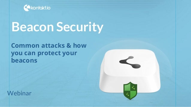 #kontakt_io Beacon Security Common attacks & how you can protect your beacons Webinar
