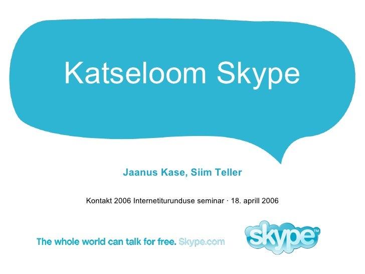 Katseloom Skype Jaanus Kase, Siim Teller Kontakt 2006 Internetiturunduse seminar  ·  18. aprill 2006