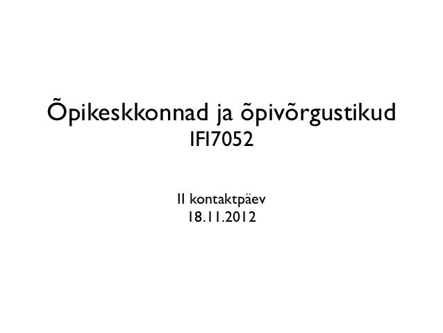 Õpikeskkonnad ja õpivõrgustikud            IFI7052           II kontaktpäev             18.11.2012