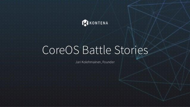 CoreOS Battle Stories Jari Kolehmainen, Founder