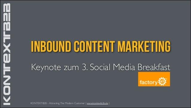KONTEXTB2B  inbound Content Marketing Keynote zum 3. Social Media Breakfast  KONTEXTB2B – Attracting The Modern Customer |...