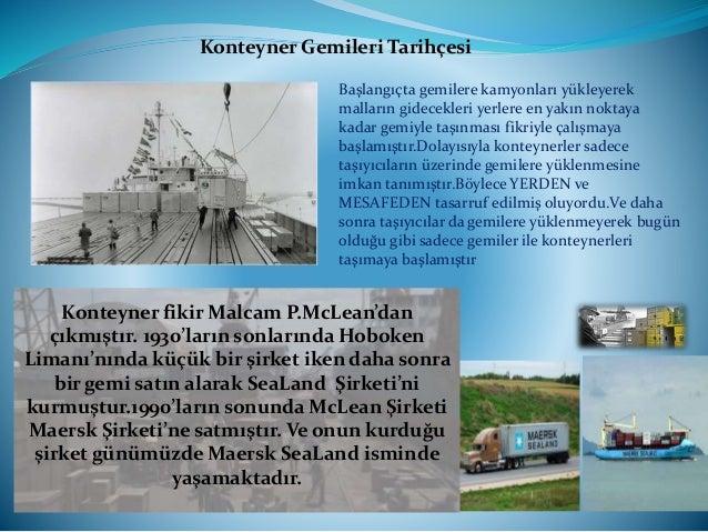 Konteyner Gemileri Tarihçesi Konteyner Taşımacılığında;''İdeal X'' adlı gemiden ilk konteyner taşıyıcı gemi olarak bahsedi...
