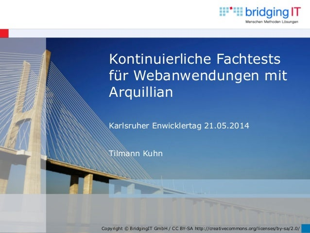 Copyright © BridgingIT GmbH / CC BY-SA http://creativecommons.org/licenses/by-sa/2.0/ Kontinuierliche Fachtests für Webanw...