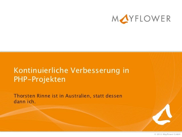 Kontinuierliche Verbesserung inPHP-ProjektenThorsten Rinne ist in Australien, statt dessendann ich.                       ...