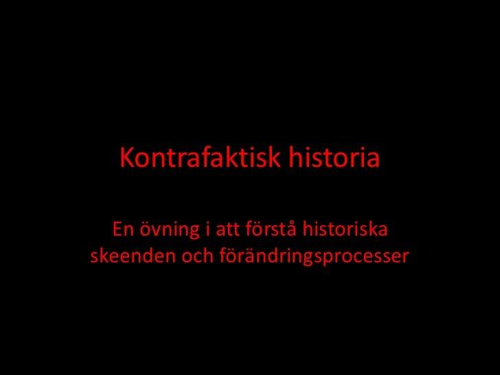 Kontrafaktisk historia  En övning i att förstå historiskaskeenden och förändringsprocesser