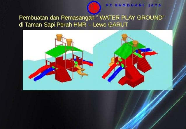 """Pembuatan dan Pemasangan """" WATER PLAY GROUND"""" di Taman Sapi Perah HMR – Lewo GARUT P T. R A M D H A N I J A Y A"""