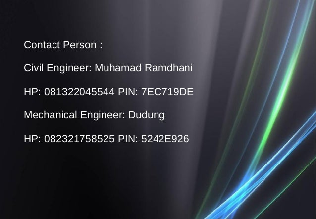 Contact Person : Civil Engineer: Muhamad Ramdhani HP: 081322045544 PIN: 7EC719DE Mechanical Engineer: Dudung HP: 082321758...